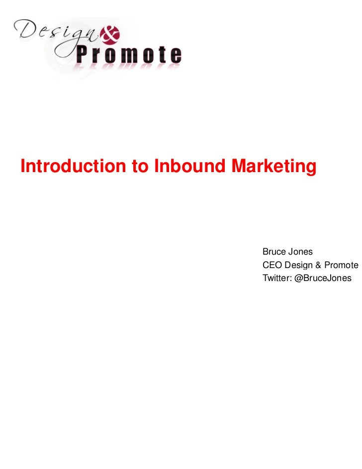 Introduction to Inbound Marketing                          Bruce Jones                          CEO Design & Promote      ...