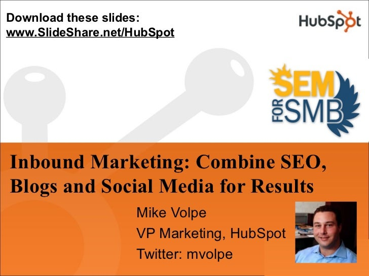 Download these slides: www.SlideShare.net/HubSpot     Inbound Marketing: Combine SEO, Blogs and Social Media for Results  ...