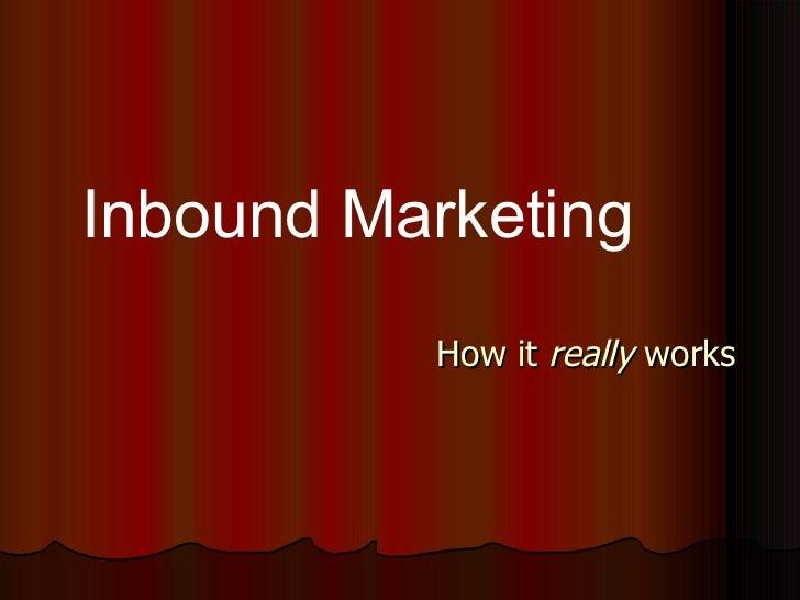 How it  really  works Inbound Marketing