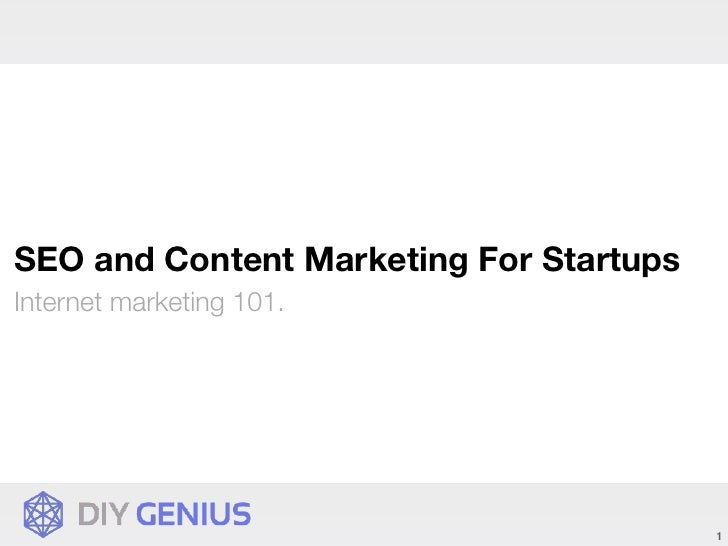 SEO and Content Marketing For StartupsInternet marketing 101.                                         1