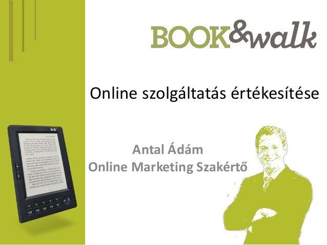 Online szolgáltatás értékesítése       Antal ÁdámOnline Marketing Szakértő