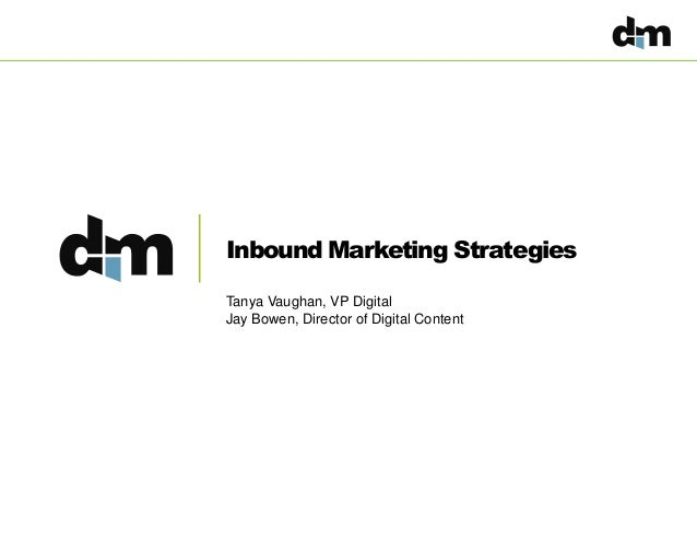 Inbound Marketing Strategies Tanya Vaughan, VP Digital Jay Bowen, Director of Digital Content