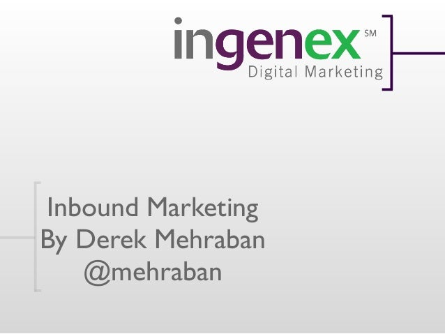 Inbound MarketingBy Derek Mehraban   @mehraban