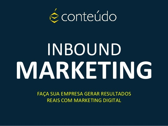 INBOUND MARKETING FAÇA SUA EMPRESA GERAR RESULTADOS REAIS COM MARKETING DIGITAL