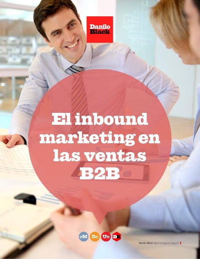 El inbound marketing en las ventas B2B  Danilo Black Agencia Digital Integral | 1