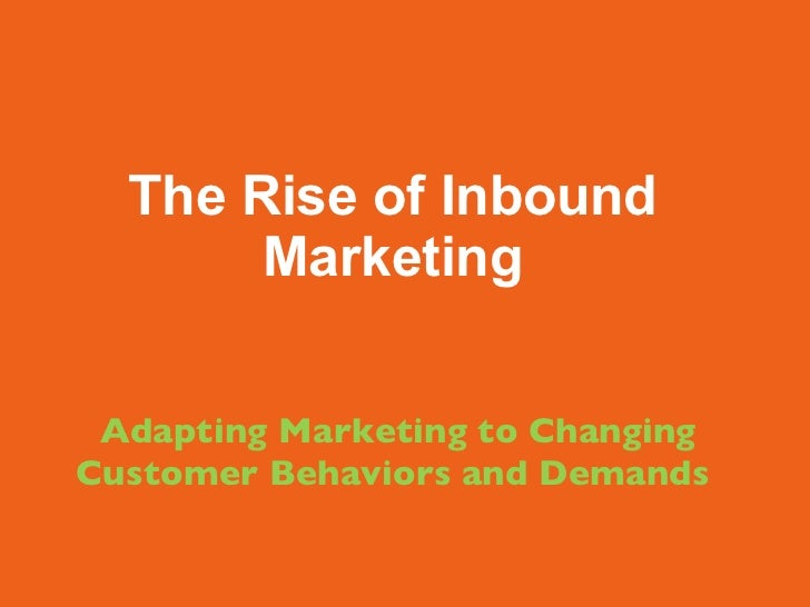 The Rise of Inbound Marketing   Adapting Marketing to Changing Customer Behaviors and Demands