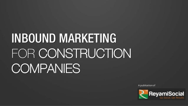INBOUND MARKETING FOR CONSTRUCTION COMPANIES A publication of