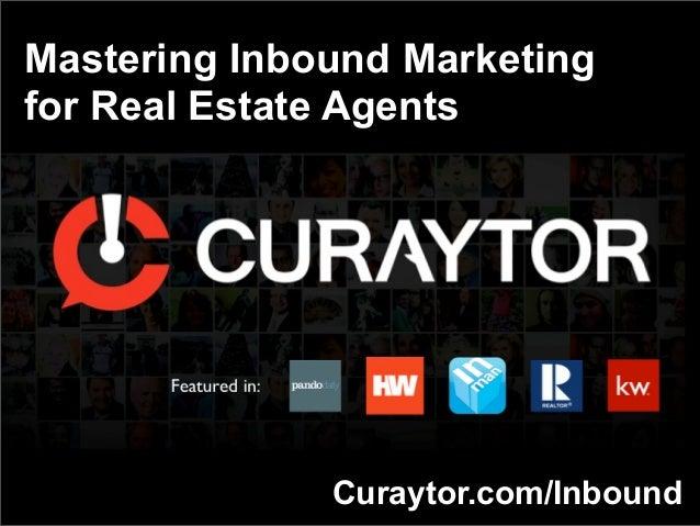 Mastering Inbound Marketingfor Real Estate AgentsCuraytor.com/Inbound