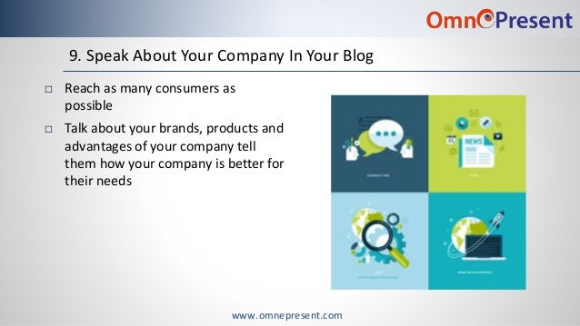www.omnepresent.com 9. Speak About Your Company In Your Blog  Reach as many consumers as possible  Talk about your brand...
