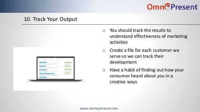 www.omnepresent.com 10. Track Your Output  You should track the results to understand effectiveness of marketing activiti...