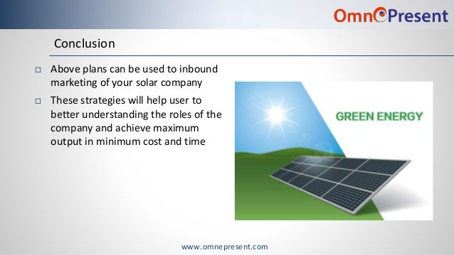 www.omnepresent.com Conclusion  Above plans can be used to inbound marketing of your solar company  These strategies wil...