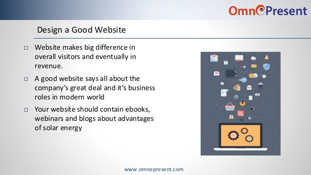 www.omnepresent.com Design a Good Website  Website makes big difference in overall visitors and eventually in revenue.  ...