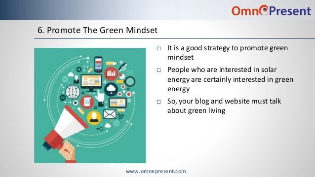 www.omnepresent.com 6. Promote The Green Mindset  It is a good strategy to promote green mindset  People who are interes...
