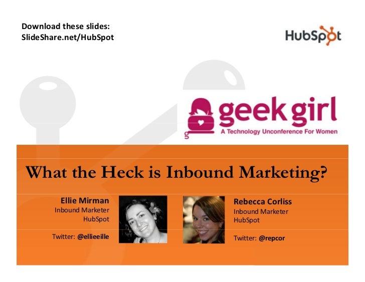 Downloadtheseslides: SlideShare.net/HubSpot     What the Heck is Inbound Marketing?           EllieMirman        Rebec...