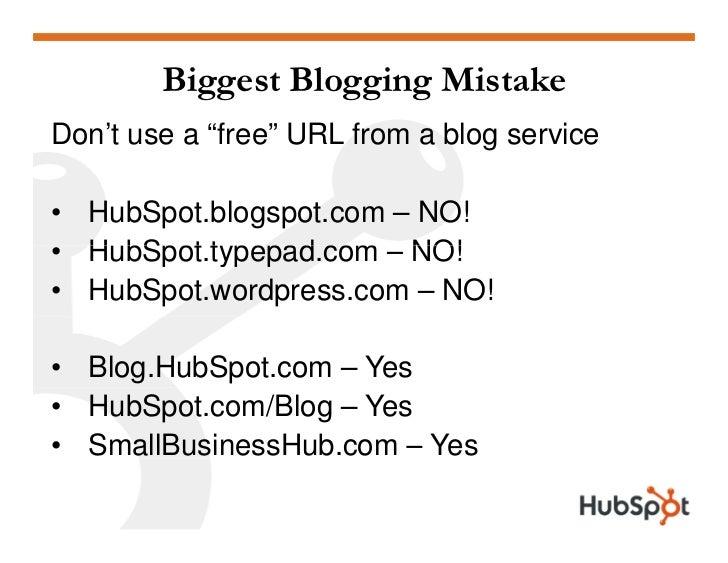 "Biggest Blogging Mistake Don't use a ""free"" URL from a blog service  • HubSpot.blogspot.com – NO! • HubSpot typepad com – ..."