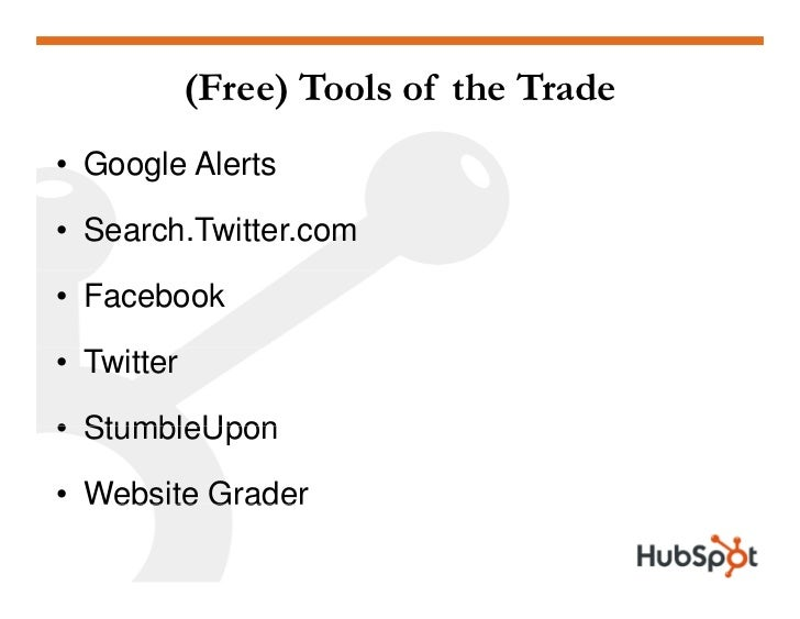 (Free) Tools of the Trade • Google Alerts  • Search.Twitter.com  • Facebook  • Twitter  • StumbleUpon  • Website Grader