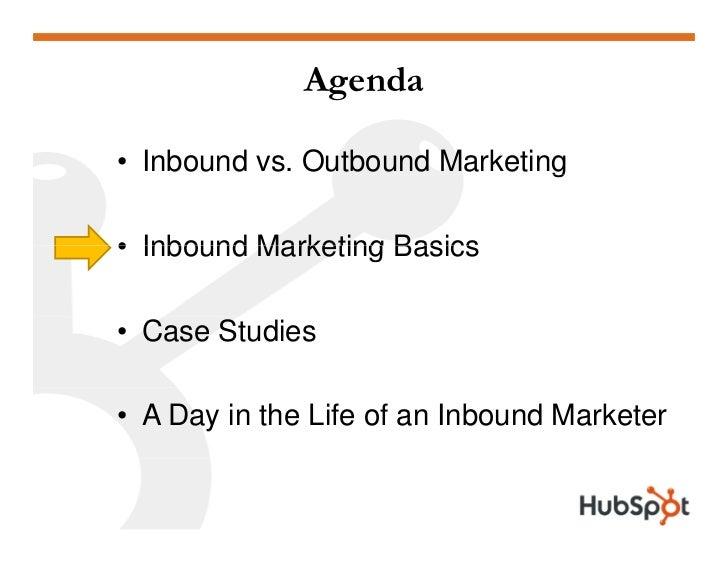 Agenda  • Inbound vs. Outbound Marketing                                g  • Inbound Marketing Basics  • Case Studies  • A...