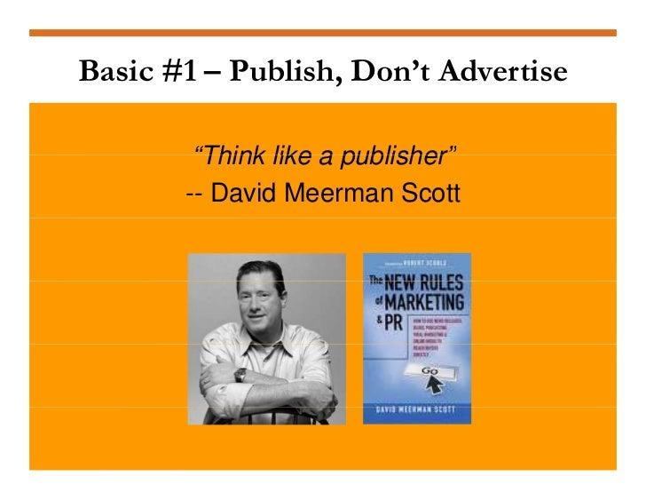 """Basic #1 – Publish, Don't Advertise          """"Think like a publisher""""          Think        publisher        -- David Meer..."""