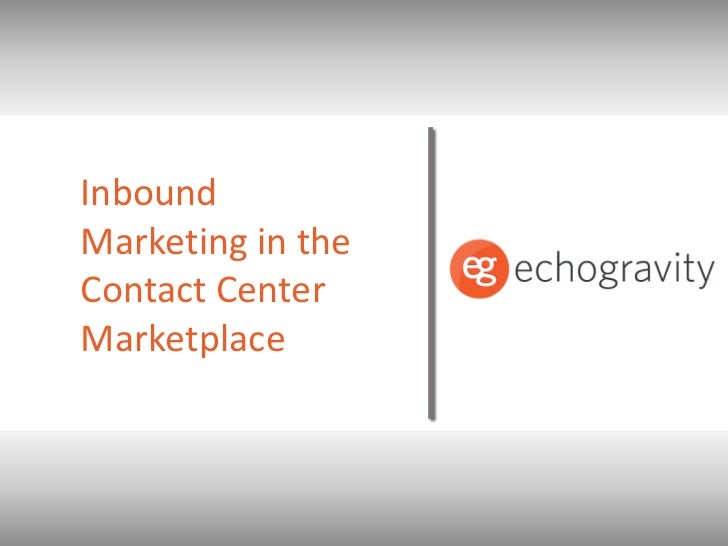 Inbound Marketing in the Contact Center Marketplace<br />