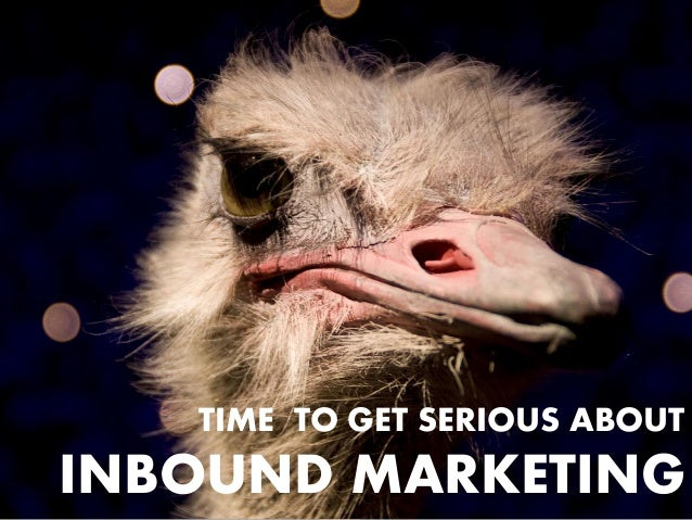 TIME TO GET SERIOUS ABOUT INBOUND MARKETING