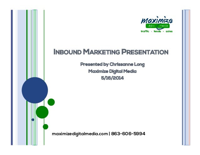 maximizedigitalmedia.com | 863-606-5994 INBOUND MARKETING PRESENTATION Presented by Chrissanne Long Maximize Digital Media...