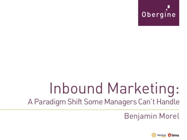 Inbound Marketing: A Paradigm Shift Some Managers Can't Handle Benjamin Morel