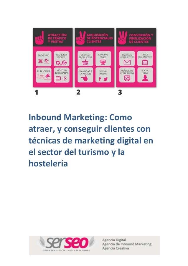 Inbound Marketing: Como atraer, y conseguir clientes con técnicas de marketing digital en el sector del turismo y la hoste...