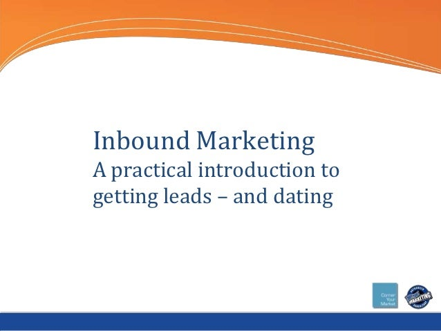 Inbound MarketingA practical introduction togetting leads – and dating