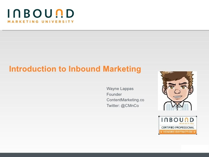 Introduction to Inbound Marketing Wayne Lappas Founder ContentMarketing.co Twitter: @CMnCo