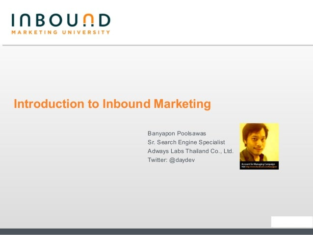 Introduction to Inbound Marketing                      Banyapon Poolsawas                      Sr. Search Engine Specialis...