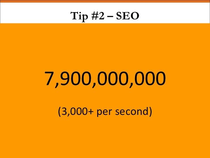 Tip #2 – SEO 7,900,000,000 (3,000+ per second)