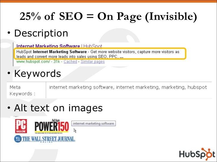 25% of SEO = On Page (Invisible) <ul><li>Description </li></ul><ul><li>Keywords </li></ul><ul><li>Alt text on images </li>...