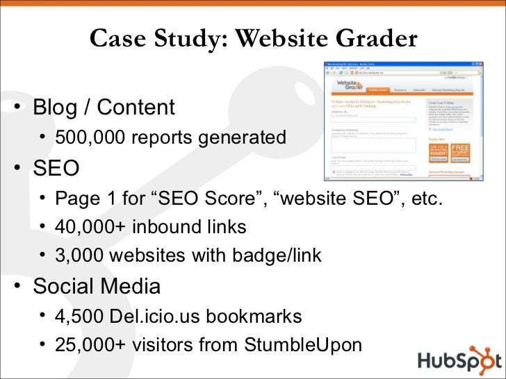 Case Study: Website Grader <ul><li>Blog / Content </li></ul><ul><ul><li>500,000 reports generated </li></ul></ul><ul><li>S...