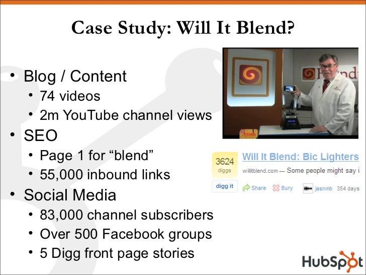 Case Study: Will It Blend? <ul><li>Blog / Content </li></ul><ul><ul><li>74 videos </li></ul></ul><ul><ul><li>2m YouTube ch...