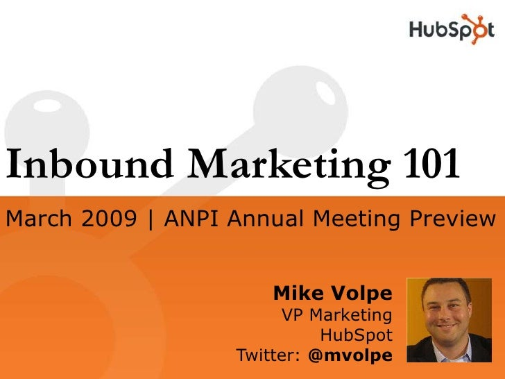 Inbound Marketing 101 March 2009 | ANPI Annual Meeting Preview                        Mike Volpe                        VP...