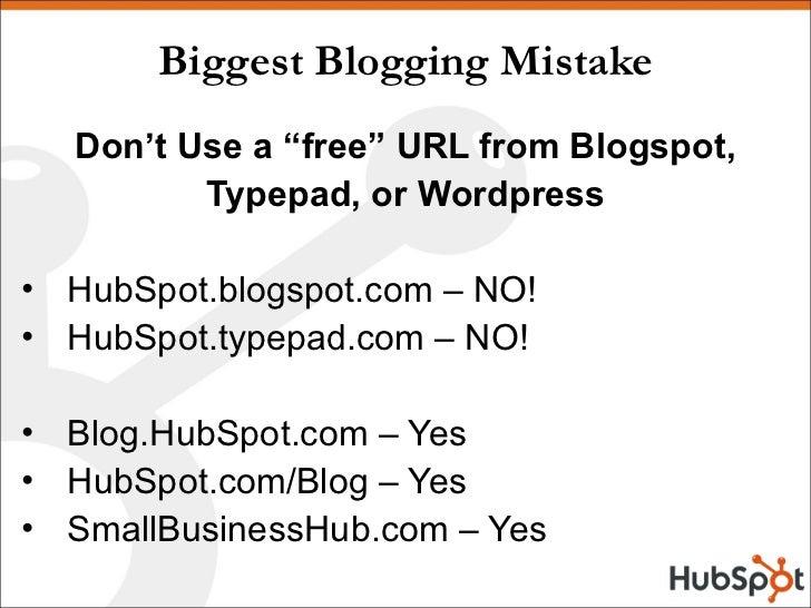 """Biggest Blogging Mistake <ul><li>Don't Use a """"free"""" URL from Blogspot, </li></ul><ul><li>Typepad, or Wordpress </li></ul><..."""