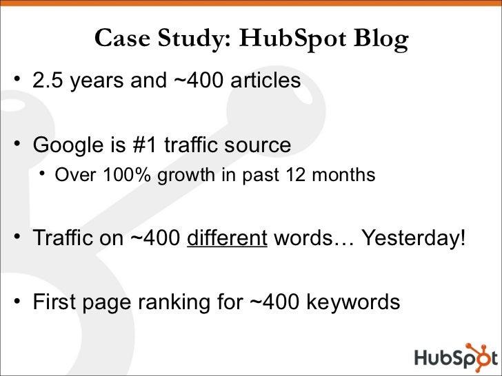 Case Study: HubSpot Blog <ul><li>2.5 years and ~400 articles </li></ul><ul><li>Google is #1 traffic source </li></ul><ul><...