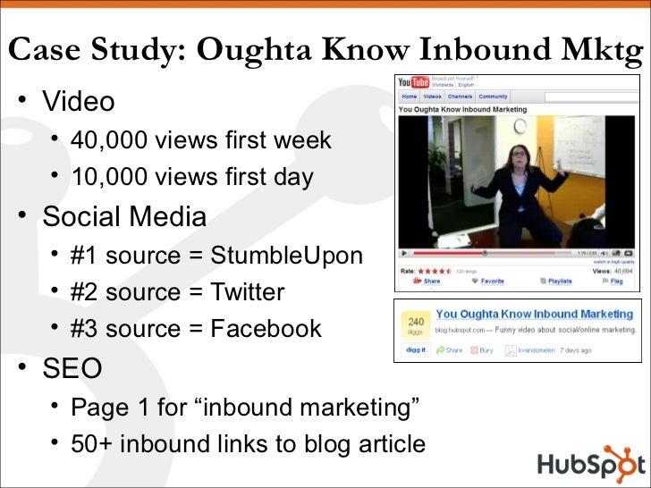 Case Study: Oughta Know Inbound Mktg <ul><li>Video </li></ul><ul><ul><li>40,000 views first week </li></ul></ul><ul><ul><l...