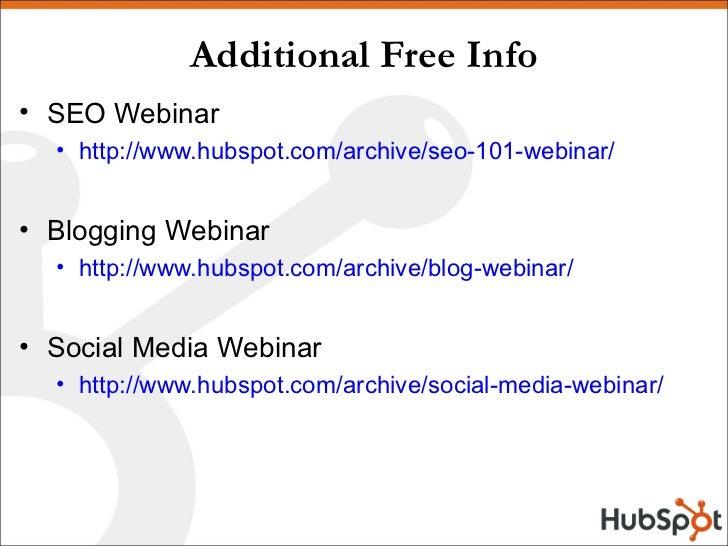 Additional Free Info <ul><li>SEO Webinar </li></ul><ul><ul><li>http://www.hubspot.com/archive/seo-101-webinar/ </li></ul><...