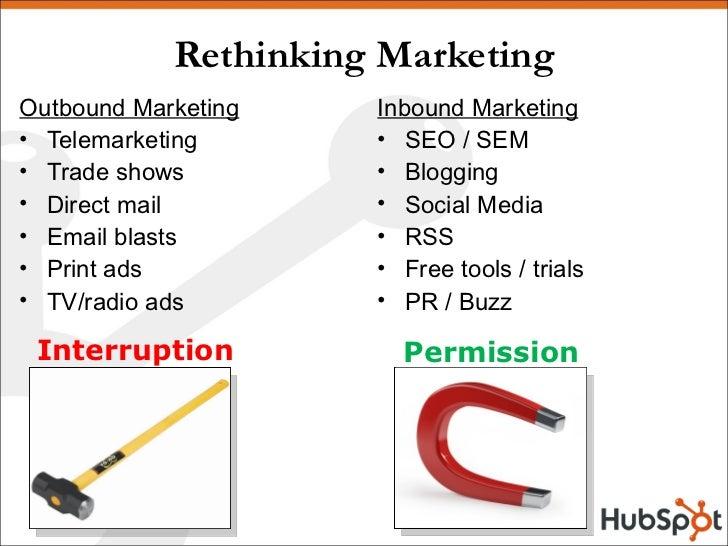 Rethinking Marketing <ul><li>Outbound Marketing </li></ul><ul><li>Telemarketing </li></ul><ul><li>Trade shows </li></ul><u...