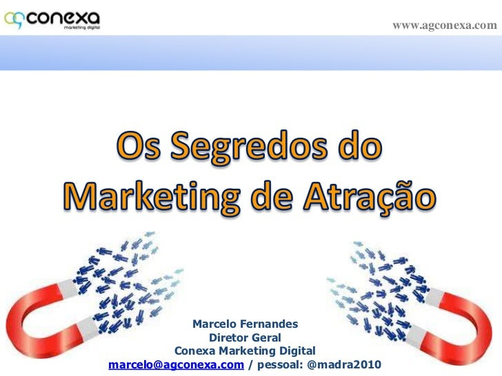 www.agconexa.com<br />Os Segredos do Marketing de Atração<br />Marcelo Fernandes<br />Diretor Geral<br />Conexa Marketing ...