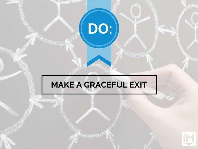 MAKE A GRACEFUL EXIT