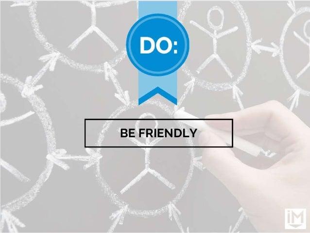 BE FRIENDLY