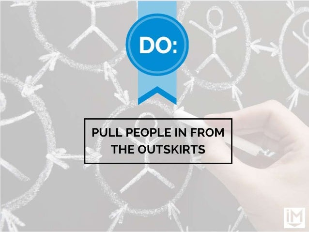 PULL PEOPLE IN FROM THE OUTSKIRTS
