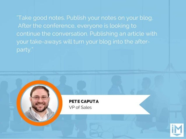 """""""Take good notes.  Publish your notes on your blog.  After the conference.  everyone is looking to continue the conversati..."""