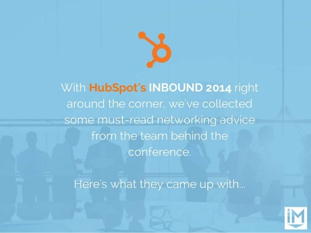 With INBOUND 2014 right around the corner,  we've collected some must—read networking advice  from the team behind the con...
