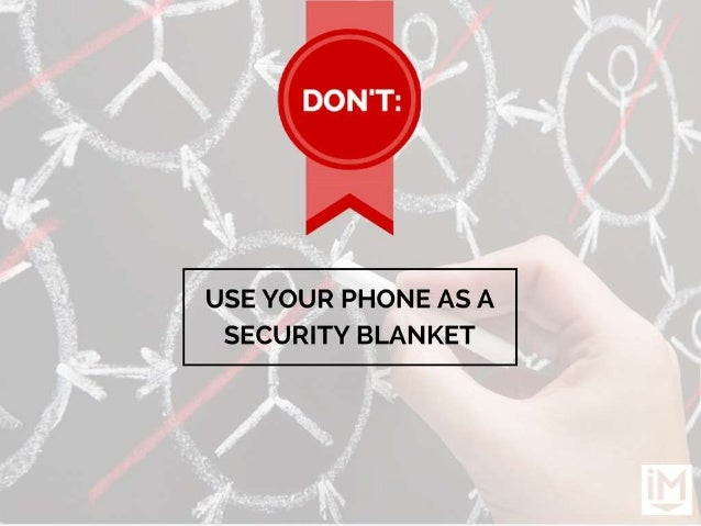 'I In'       USE YOUR PHONE AS A SECURITY BLANKET