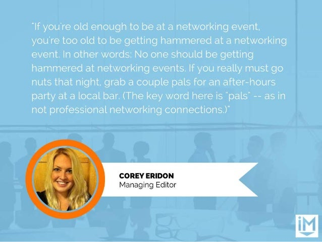 """""""If you're old enough to be at a networking event.   you're too old to be getting hammered at a networking event.  In othe..."""