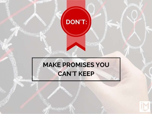 MAKE PROMISES YOU CAN'T KEEP