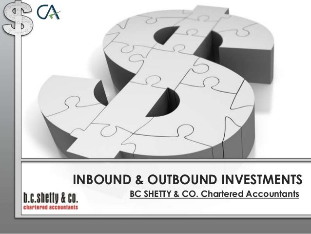 INBOUND & OUTBOUND INVESTMENTS BC SHETTY & CO. Chartered Accountants